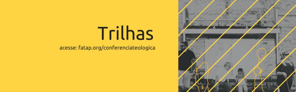 2ª Conferência Teológica: As Trilhas